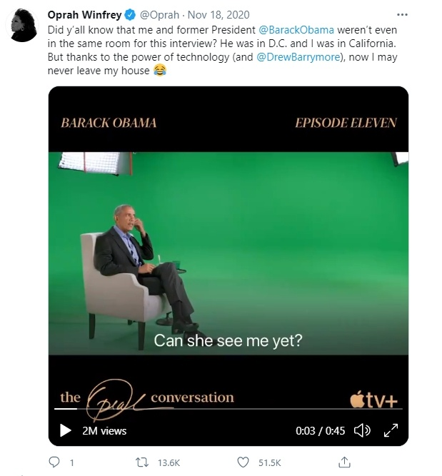 Oprah Winfrey @Oprah Did y'all know that me and former President @BarackObama weren't even in the same room for this interview? He was in D.C. and I was in California. But thanks to the power of technology, now I may never leave my house!